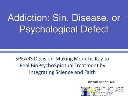 Addiction: Sin, Disease, or Psychological Defect SPEARS Decision-Making Model is Key to Real BioPsychoSpiritual Treatment by Integrating Science and Faith.