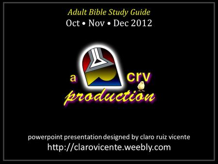 Powerpoint presentation designed by claro ruiz vicente  Adult Bible Study Guide Oct Nov Dec 2012 Adult Bible Study Guide.