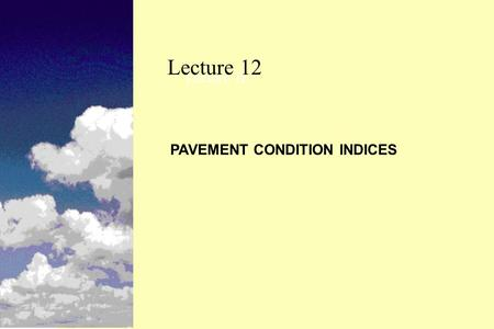 Lecture 12 Lecture 1L PAVEMENT CONDITION INDICES.