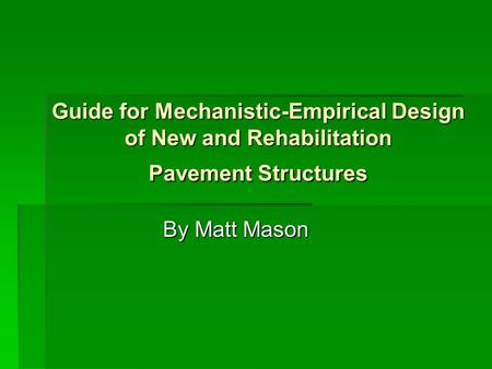 Guide for Mechanistic-Empirical Design of New and Rehabilitation Pavement Structures By Matt Mason.