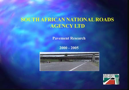 SOUTH AFRICAN NATIONAL ROADS AGENCY LTD Pavement Research 2000 - 2005.