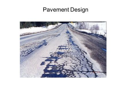 "Pavement Design. I. Pavement Design A. Overview ""Principal cause of pavement failure shown above—not the blacktop"" Degree of curvature."