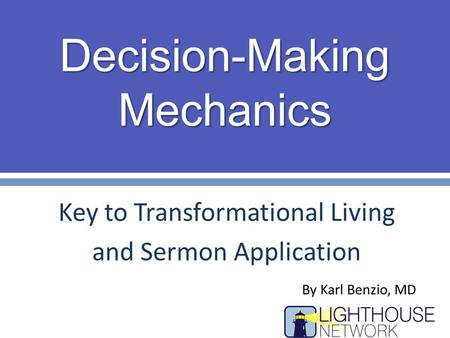 Decision-Making Mechanics Key to Transformational Living and Sermon Application By Karl Benzio, MD.