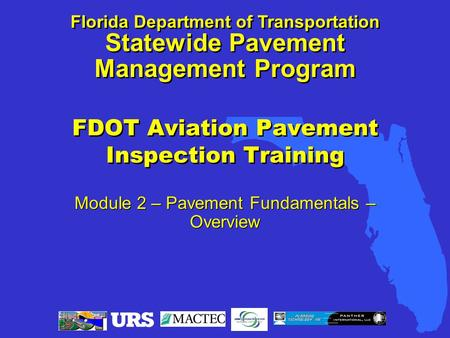 FDOT Aviation Pavement Inspection Training Module 2 – Pavement Fundamentals – Overview Florida Department of Transportation Statewide Pavement Management.