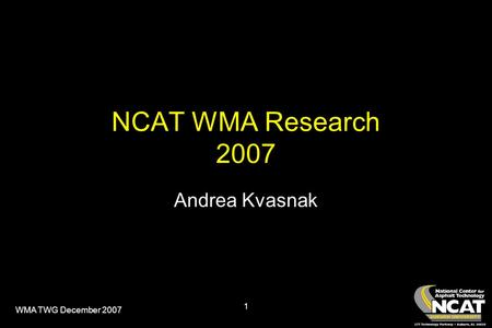 WMA TWG December 2007 1 NCAT WMA Research 2007 Andrea Kvasnak.