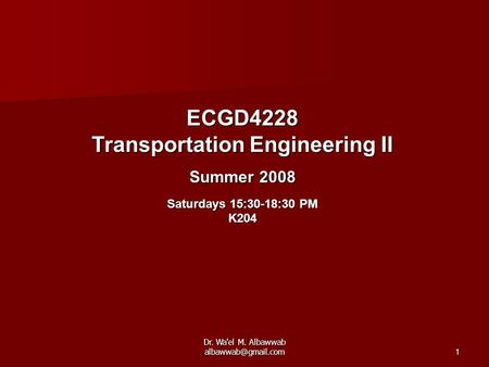 Dr. Wa'el M. Albawwab ECGD4228 Transportation Engineering II Summer 2008 Saturdays 15:30-18:30 PM K204.