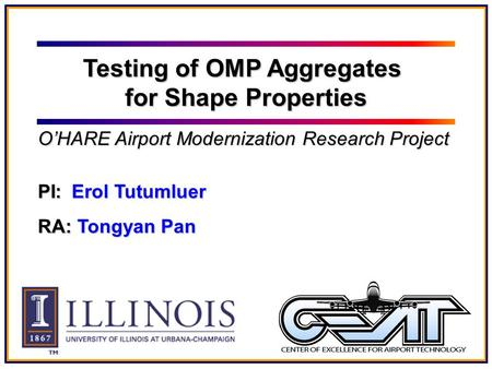 PI: Erol Tutumluer RA: Tongyan Pan Testing of OMP Aggregates for Shape Properties O'HARE Airport Modernization Research Project.