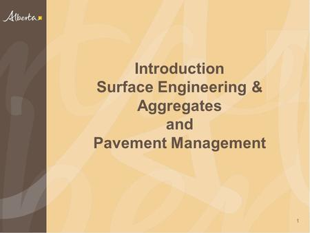 Introduction Surface Engineering & Aggregates and Pavement Management 1.
