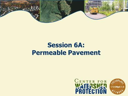 Session 6A: Permeable Pavement. From the Rooftop to the Bay, March 9 -11, 2010 Photos: Chesapeake Bay Program Permeable Pavements Permeable Interlocking.