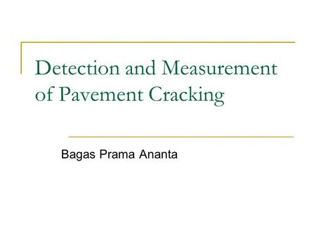 Detection and Measurement of Pavement Cracking Bagas Prama Ananta.