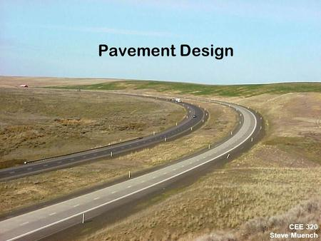 Pavement Design CEE 320 Steve Muench.
