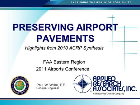 A PRESERVING AIRPORT PAVEMENTS Highlights from 2010 ACRP Synthesis FAA Eastern Region 2011 Airports Conference Paul W. Wilke, P.E. Principal Engineer.