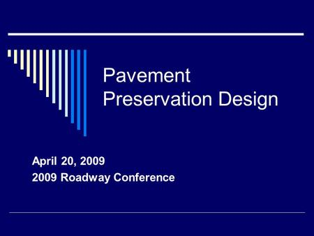 Pavement Preservation Design April 20, 2009 2009 Roadway Conference.