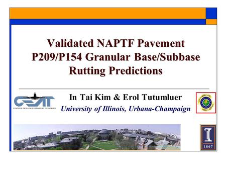Validated NAPTF Pavement P209/P154 Granular Base/Subbase Rutting Predictions In Tai Kim & Erol Tutumluer University of Illinois, Urbana-Champaign.