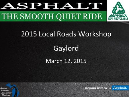 MICHIGAN RIDES ON US 2015 Local Roads Workshop Gaylord March 12, 2015.