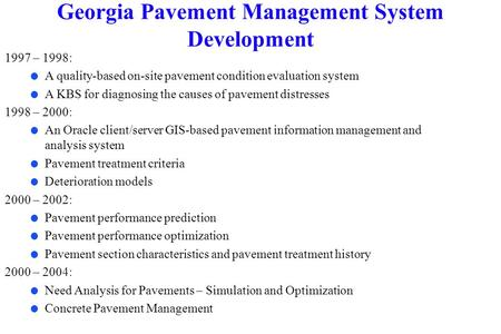 Georgia Pavement Management System Development 1997 – 1998: l A quality-based on-site pavement condition evaluation system l A KBS for diagnosing the causes.
