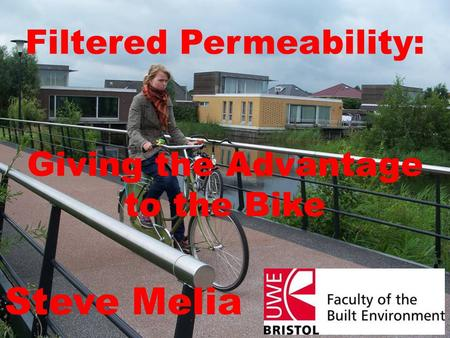 Filtered Permeability: Giving the Advantage to the Bike Steve Melia.