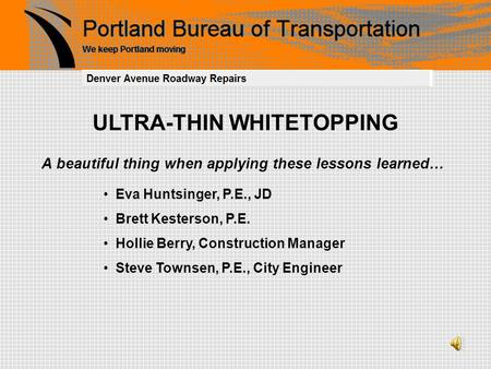 ULTRA-THIN WHITETOPPING A beautiful thing when applying these lessons learned… Eva Huntsinger, P.E., JD Brett Kesterson, P.E. Hollie Berry, Construction.