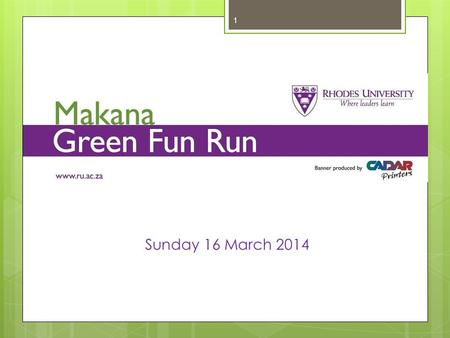 1 Sunday 16 March 2014. www.ru.ac.za/environment/funrun/route 2.