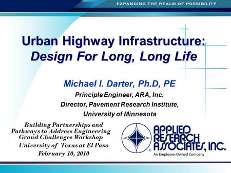 A Urban Highway Infrastructure: Design For Long, Long Life Michael I. Darter, Ph.D, PE Principle Engineer, ARA, Inc. Director, Pavement Research Institute,