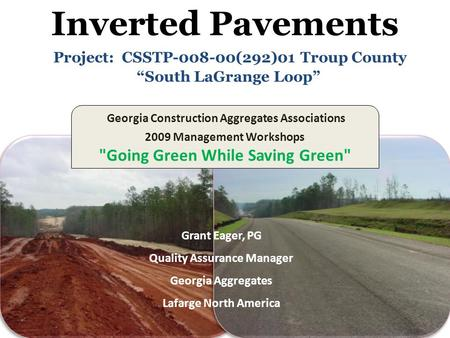 "Inverted Pavements Project: CSSTP-008-00(292)01 Troup County ""South LaGrange Loop"" Georgia Construction Aggregates Associations 2009 Management Workshops."