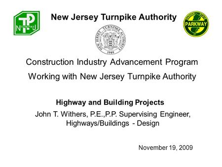 Construction Industry Advancement Program John T. Withers, P.E.,P.P. Supervising Engineer, Highways/Buildings - Design New Jersey Turnpike Authority Working.