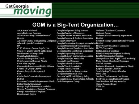 GGM is a Big-Tent Organization… AAA Auto Club South Agora Brokerage Company Association County Commissioners of Georgia American Council of Engineering.
