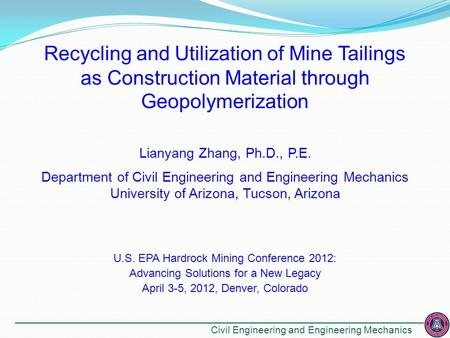 Recycling and Utilization of Mine Tailings as Construction Material through Geopolymerization Lianyang Zhang, Ph.D., P.E. Department of Civil Engineering.