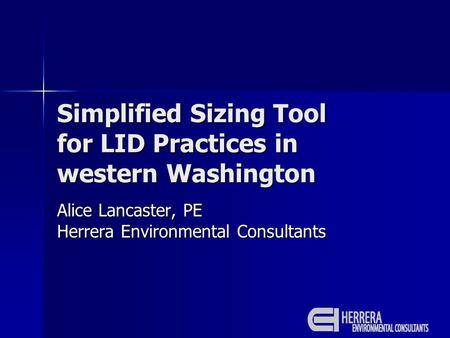Simplified Sizing Tool for LID Practices in western Washington Alice Lancaster, PE Herrera Environmental Consultants.