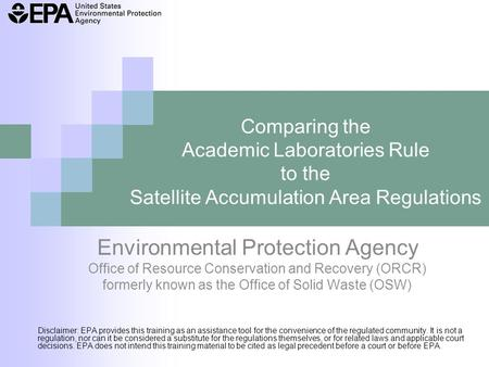 Comparing the Academic Laboratories Rule to the Satellite Accumulation Area Regulations Environmental Protection Agency Office of Resource Conservation.