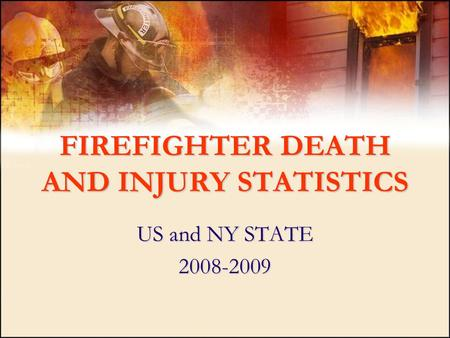 FIREFIGHTER DEATH AND INJURY STATISTICS US and NY STATE 2008-2009.