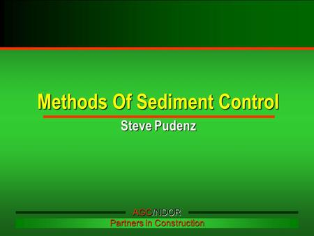 Methods Of Sediment Control Steve Pudenz AGC/NDOR Partners in Construction.