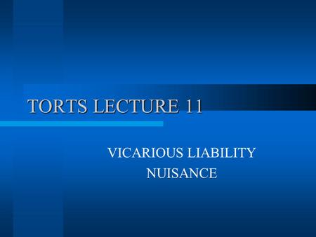 TORTS LECTURE 11 VICARIOUS LIABILITY NUISANCE. 2 What is Vicarious Liability Liability of D for the torts of another although D is without any blame or.