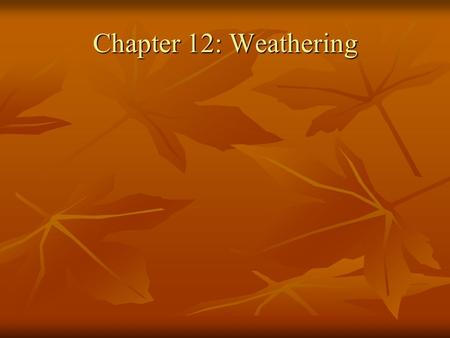 Chapter 12: Weathering.