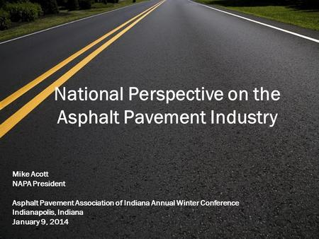 1 © Copyright 2012 Daniel J Edelman Inc. Intelligent Engagement National Perspective on the Asphalt Pavement Industry Mike Acott NAPA President Asphalt.
