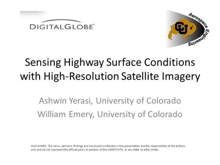 Sensing Highway Surface Conditions with High-Resolution Satellite Imagery Ashwin Yerasi, University of Colorado William Emery, University of Colorado DISCLAIMER: