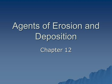 Agents of Erosion and Deposition