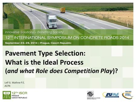 Pavement Type Selection: What is the Ideal Process (and what Role does Competition Play)? Leif G. Wathne P.E. ACPA.
