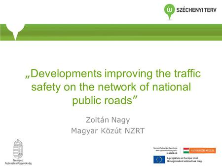 """ Developments improving the traffic safety on the network of national public roads "" Zoltán Nagy Magyar Közút NZRT."