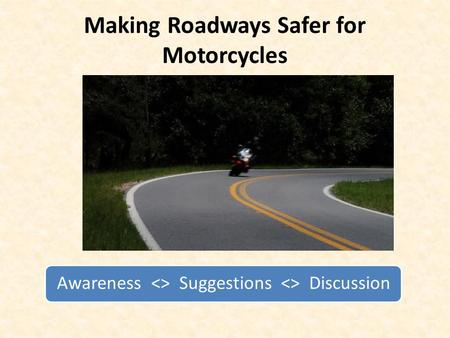 Making Roadways Safer for Motorcycles Awareness <> Suggestions <> Discussion.
