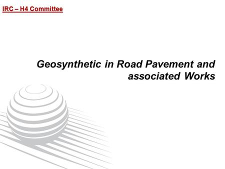 IRC – H4 Committee Geosynthetic in Road Pavement and associated Works.