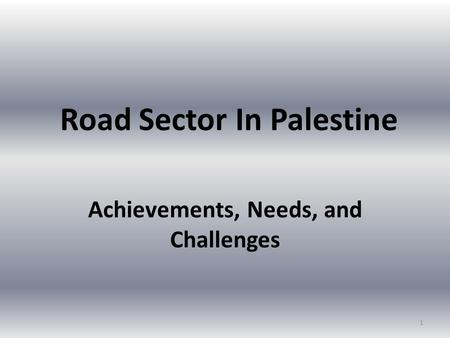 Road Sector In Palestine Achievements, Needs, and Challenges 1.