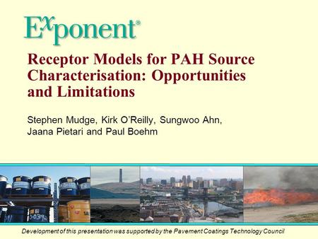 Receptor Models for PAH Source Characterisation: Opportunities and Limitations Development of this presentation was supported by the Pavement Coatings.