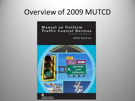Overview of 2009 MUTCD. Tom McDonald, PE Safety Circuit Rider Iowa LTAP.