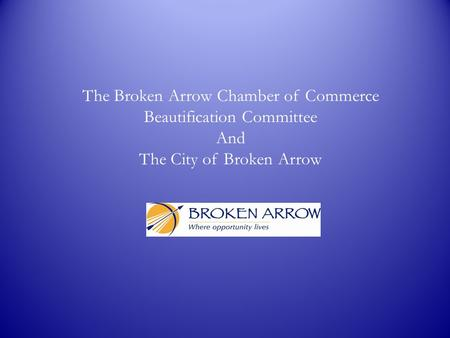 The Broken Arrow Chamber of Commerce Beautification Committee And The City of Broken Arrow.