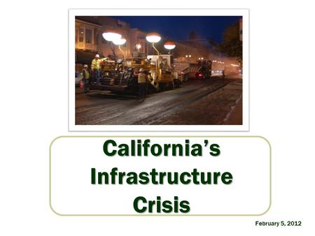 California'sInfrastructureCrisis February 5, 2012.