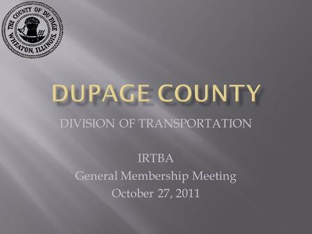 DIVISION OF TRANSPORTATION IRTBA General Membership Meeting October 27, 2011.