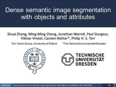 Shuai Zheng et al. Dense Semantic Image Segmentation with Objects and Attributes. IEEE CVPR 2014.01/06/20141/6 Dense semantic image segmentation with objects.