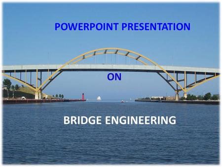 POWERPOINT PRESENTATION ON BRIDGE ENGINEERING. Introduction To Bridge Engineering.