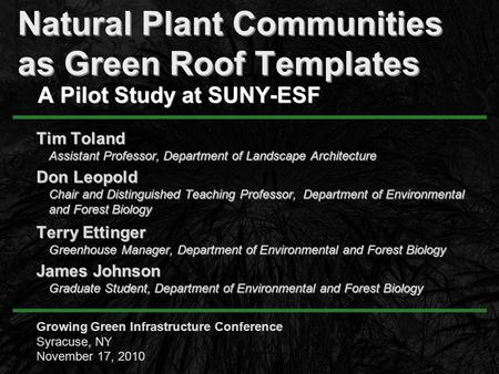 Natural Plant Communities as Green Roof Templates A Pilot Study at SUNY-ESF Tim Toland Assistant Professor, Department of Landscape Architecture Tim Toland.